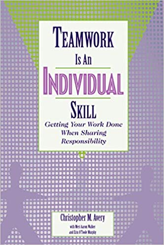 Teamwork Is an Individual Skill: Getting Your Work Done When Sharing Responsibility